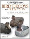 Collecting Antique Bird Decoys and Duck Calls: An Identification and Price Guide - Carl F. Luckey, Russell E. Lewis