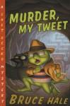 Murder, My Tweet: A Chet Gecko Mystery - Bruce Hale