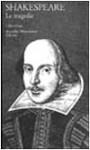 Le tragedie - Giorgio Melchiori, Juan Rodolfo Wilcock, Salvatore Quasimodo, William Shakespeare