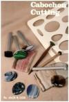Cabochon Cutting (A Gemcutters Handbook) - Jack R. Cox