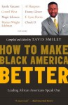 How to Make Black America Better: Leading African Americans Speak Out - Tavis Smiley