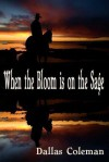 When the Bloom Is on the Sage - Dallas Coleman