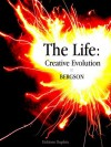 Bergson, The Life: Creative evolution / La Vie: Evolution créative (Bilingual version: English/French), (Annotated) (Humanities Collections) - Henri Bergson, Doyle KIM, F.L. Pogson, Nancy Margaret, Paul and W. Scott Palmer, R. Ashley Audra, Cloudesley Brereton, Arthur Michell, H. Wildon Carr, Le Roy, Edouard