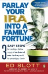 Parlay Your IRA into a Family Fortune: 3 EASY STEPS for creating a lifetime supply of tax-deferred, even tax-free, wealth for you and your family - Ed Slott