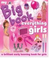 My Big Book of Everything for Girls. Chez Picthall and Christiane Gunzi - Picthall, Chez Picthall