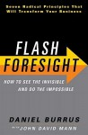 Flash Foresight: See the Invisible to Do the Impossible - Daniel Burrus, John David Mann