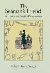 The Seaman's Friend: A Treatise on Practical Seamanship - Richard Henry Dana Jr.