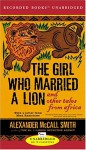 The Girl Who Married a Lion and Other Tales from Africa (Audio) - Alexander McCall Smith