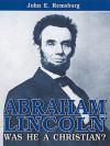 Abraham Lincoln: Was He a Christian? - John E. Remsburg