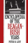 Encyclopedia of the Reagan-Bush Years - Peter B. Levy