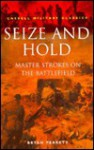 Seize and Hold: Master Strokes on the Battlefield - Bryan Perrett