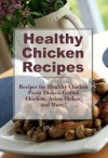 Healthy Chicken Recipes: Healthy Chicken Pasta, Healthy Grilled Chicken, Asian Chicken Dishes and more (The Best Healthy Recipes) - Sarah Campbell