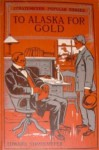 To Alaska For Gold: Or The Fortune Hunters Of The Yukon - Edward Stratemeyer, A.B. Shute