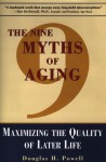 The Nine Myths of Aging: Maximizing the Quality of Later Life - Douglas H. Powell
