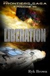 "Ep.#10 - ""Liberation"" (The Frontiers Saga) - Ryk Brown"