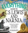 The Everything Guide to C. S. Lewis & Narnia: Explore the Magical World of Narnia and the Brilliant Mind Behind It - Jon Kennedy