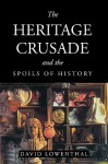 The Heritage Crusade and the Spoils of History - David Lowenthal