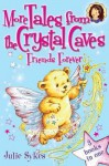 More Tales from the Crystal Caves - Friends Forever - Julie Sykes