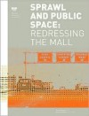 Sprawl and Public Space: Redressing the Mail - Princeton Architectural Press, Princeton Arch