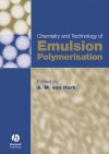 Chemistry and Technology of Emulsion Polymerisation - A.M. Van Herk