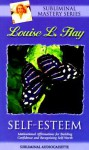 Self-Esteem: Motivational Affirmations for Building Confidence and Recognizing Self-Worth - Louise L. Hay