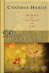 Dwelling in His Presence / 30 Days of Intimacy with God: A Devotional for Today's Woman - Cynthia Heald