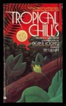 Tropical Chills: Fourteen Tales of Scorching Horror to Make Your Blood Run Cold - Brian W. Aldiss, Avram Davidson, Barry N. Malzberg, Gene Wolfe, George Alec Effinger, Pat Cadigan, Jack Dann, Edward Bryant, Ian Watson, Bruce Boston, Steve Rasnic Tem, Charles Sheffield, Gregory Frost, Robert Frazier, Tim Sullivan, Susan Lilas Wiggs, Dean Koontz