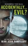 Accidentally...Evil? - Mimi Jean Pamfiloff