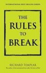 The Rules to Break: A Personal Code for Living Your Life Your Way - Richard Templar