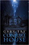 Conjure House - Gary Fry