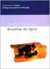 Breathing the Spirit: Meditations for Times of Day and Seasons of the Year - Rudolf Steiner, M. Barton