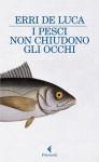 I pesci non chiudono gli occhi - Erri De Luca