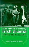 Twentieth Century Irish Drama: Mirror Up To Nation - Christopher Murray