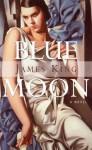 Blue Moon: A Novel - James King