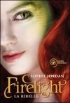 Firelight: La ribelle - Sophie Jordan, Luca Fusari