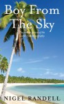 Boy From The Sky: The curious genesis of the world's first ethnography - Nigel Randell