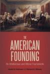 The American Founding: Its Intellectual and Moral Framework - Daniel N. Robinson, Richard N. Williams