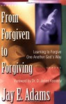 From Forgiven to Forgiving: Learning to Forgive One Another God's Way - Jay E. Adams