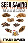 Seed Saving For Beginners: Save Time and Money Preserving Rare Heirloom And Organic Seeds - Frank Xavier