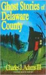 Ghost Stories of Delaware County - Charles J. Adams III