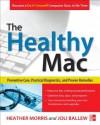 The Healthy Mac: Preventive Care, Practical Diagnostics, and Proven Remedies - Joli Ballew, Heather Morris, Joli Ballew