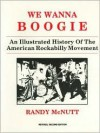 We Wanna Boogie: An Illustrated History of the American Rockabilly Movement - Randy McNutt