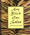 Any Bitch Can Salsa: Just Mexican Food - Jackie McClure