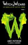 Witch & Wizard (Les Rebelles du Nouvel Ordre, #1) - James Patterson, Gabrielle Charbonnet