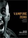 Vampire Zero: A Gruesome Vampire Tale (Laura Caxton, #3) - David Wellington, Bernadette Dunne