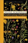 Cultivating Delight: A Natural History of My Garden - Diane Ackerman