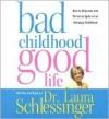 Bad Childhood---Good Life - Laura C. Schlessinger