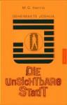 Die unsichtbare Stadt (Geheimakte Joshua, #1) - M.G. Harris, Frank Böhmert