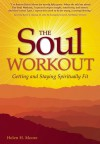 The Soul Workout: Getting and Staying Spiritually Fit - Helen Moore