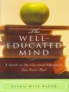 The Well-Educated Mind: A Guide to the Classical Education You Never Had - Susan Wise Bauer